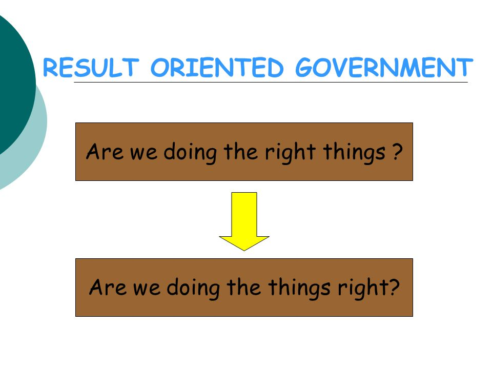 RESULT ORIENTED GOVERNMENT
