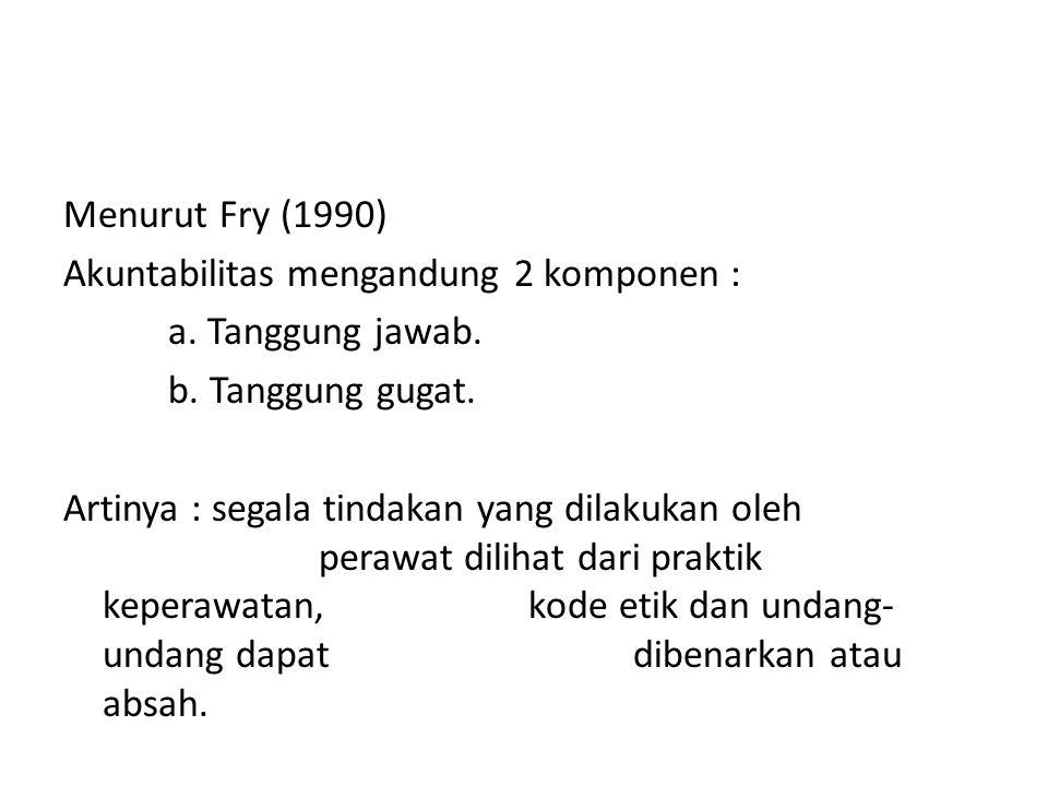 Menurut Fry (1990) Akuntabilitas mengandung 2 komponen : a