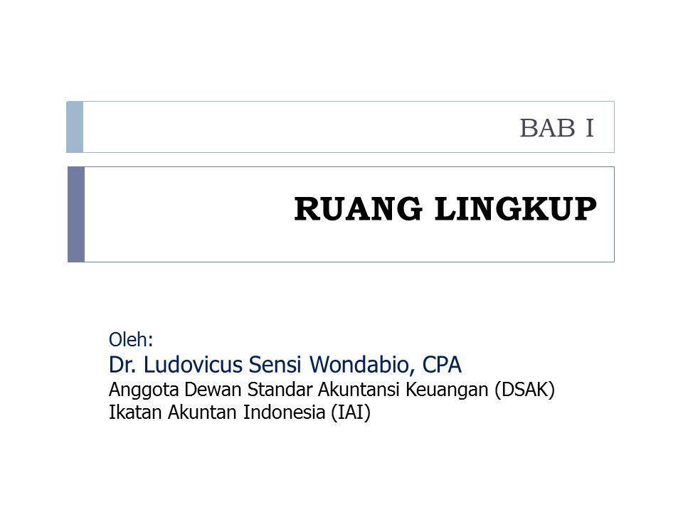 RUANG LINGKUP BAB I Dr. Ludovicus Sensi Wondabio, CPA Oleh: