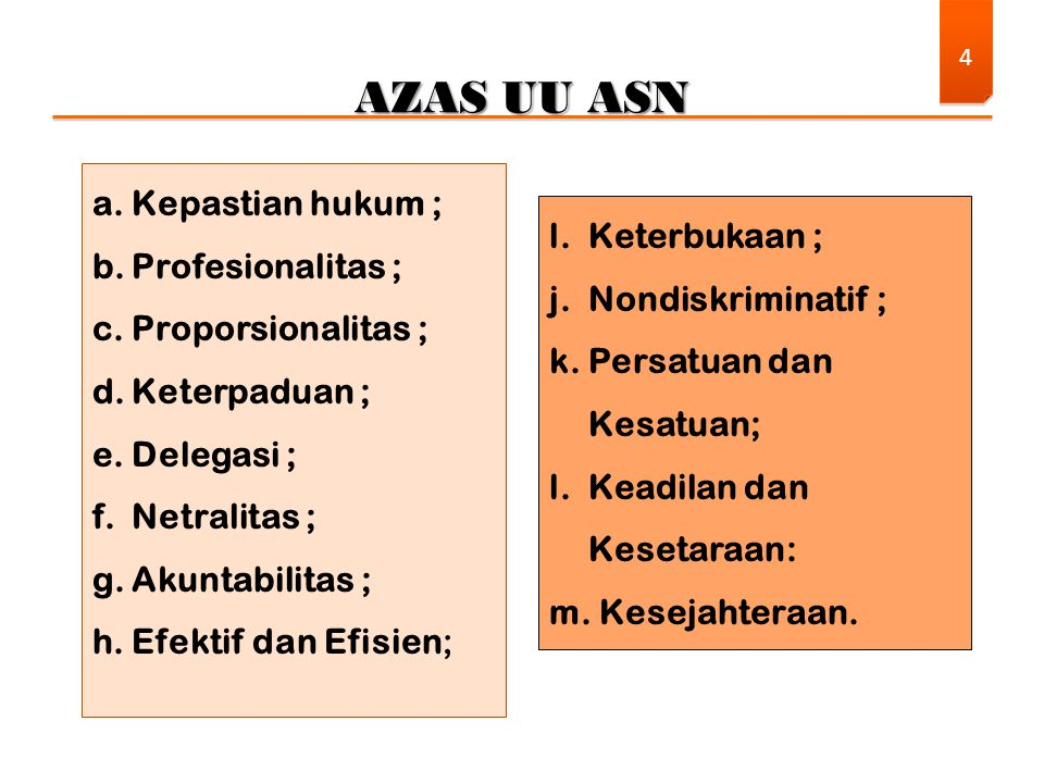 AZAS UU ASN Kepastian hukum ; Profesionalitas ; l. Keterbukaan ;