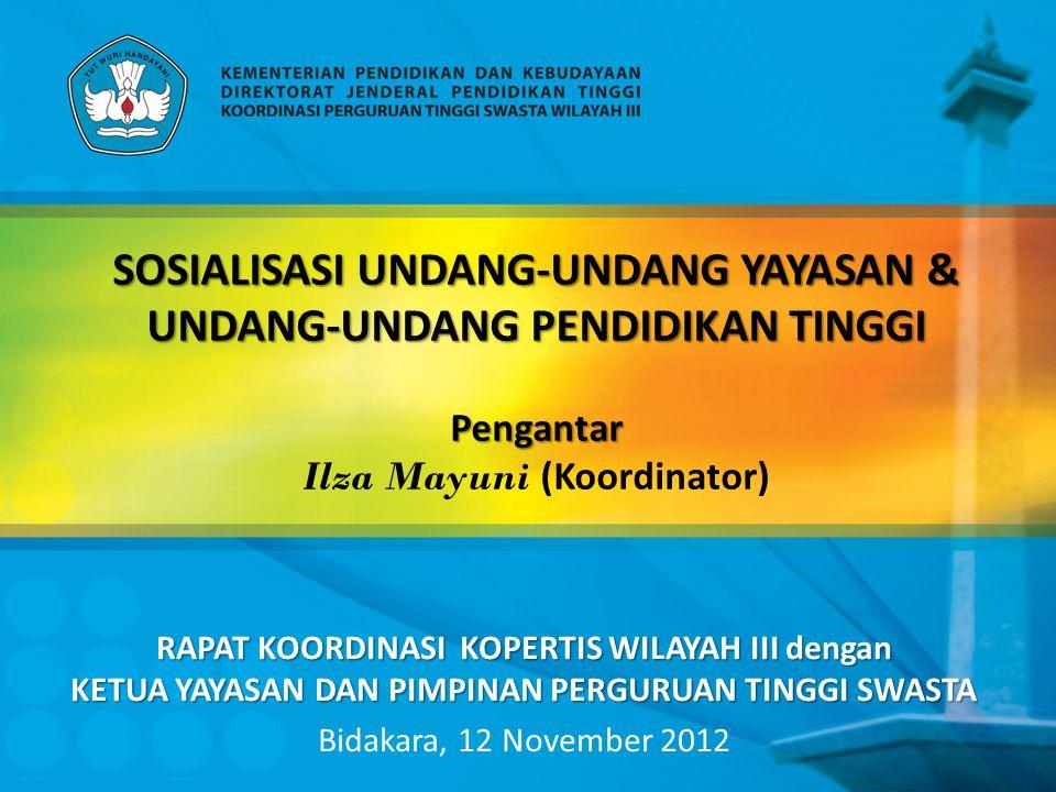 SOSIALISASI UNDANG-UNDANG YAYASAN & UNDANG-UNDANG PENDIDIKAN TINGGI Pengantar Ilza Mayuni (Koordinator)