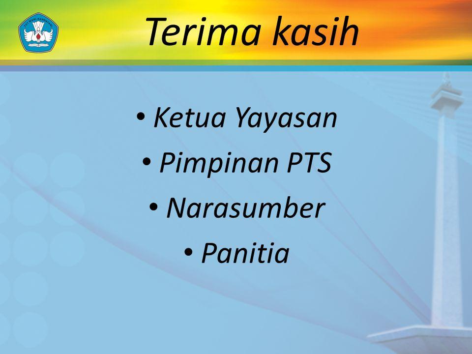 Terima kasih Ketua Yayasan Pimpinan PTS Narasumber Panitia