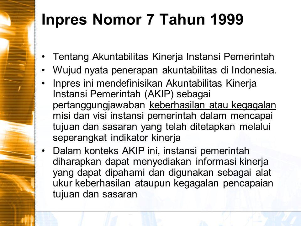 Inpres Nomor 7 Tahun 1999 Tentang Akuntabilitas Kinerja Instansi Pemerintah. Wujud nyata penerapan akuntabilitas di Indonesia.