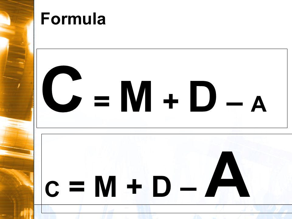 Formula C = M + D – A C = M + D – A