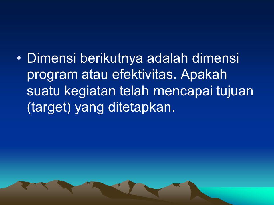 Dimensi berikutnya adalah dimensi program atau efektivitas