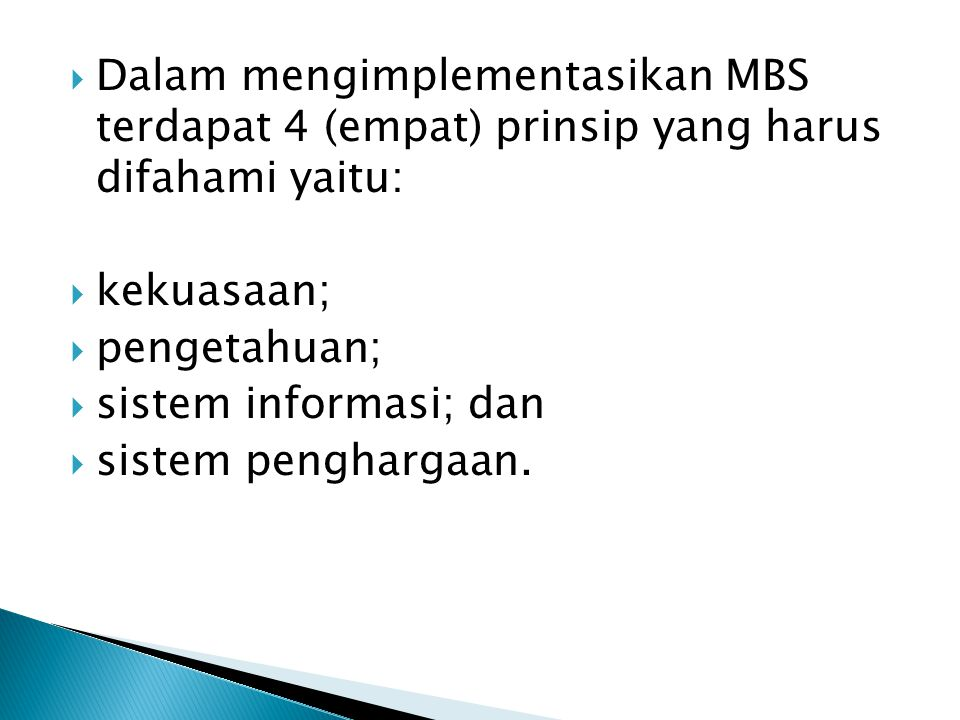 Dalam mengimplementasikan MBS terdapat 4 (empat) prinsip yang harus difahami yaitu: