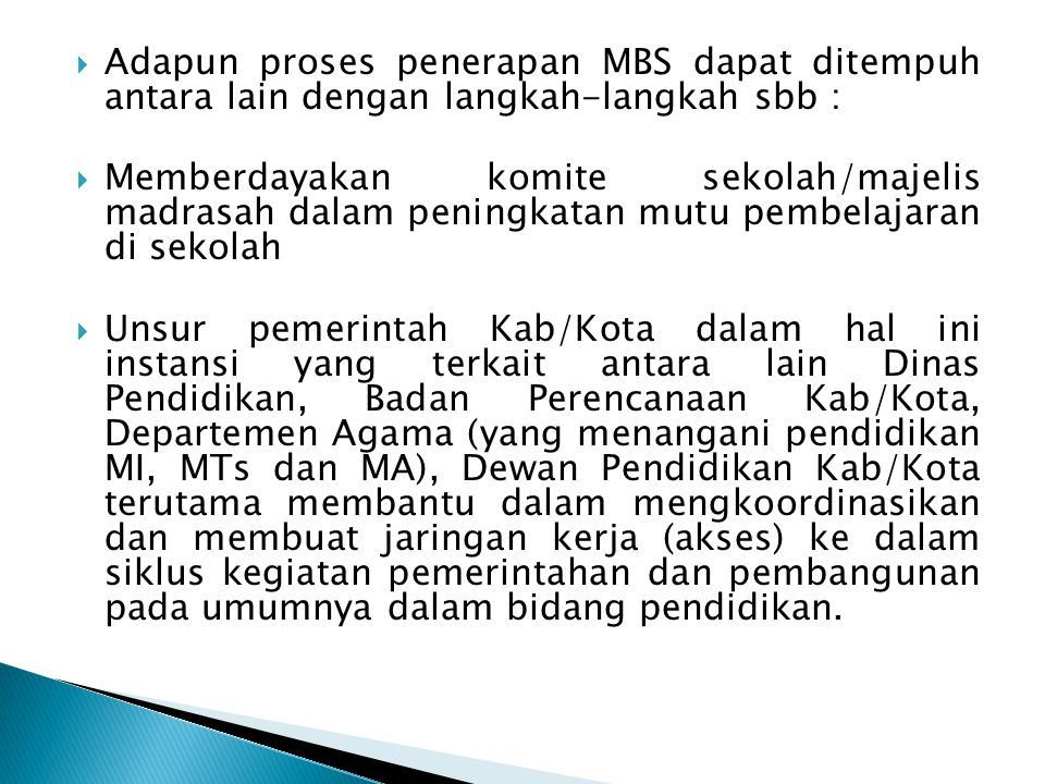 Adapun proses penerapan MBS dapat ditempuh antara lain dengan langkah-langkah sbb :