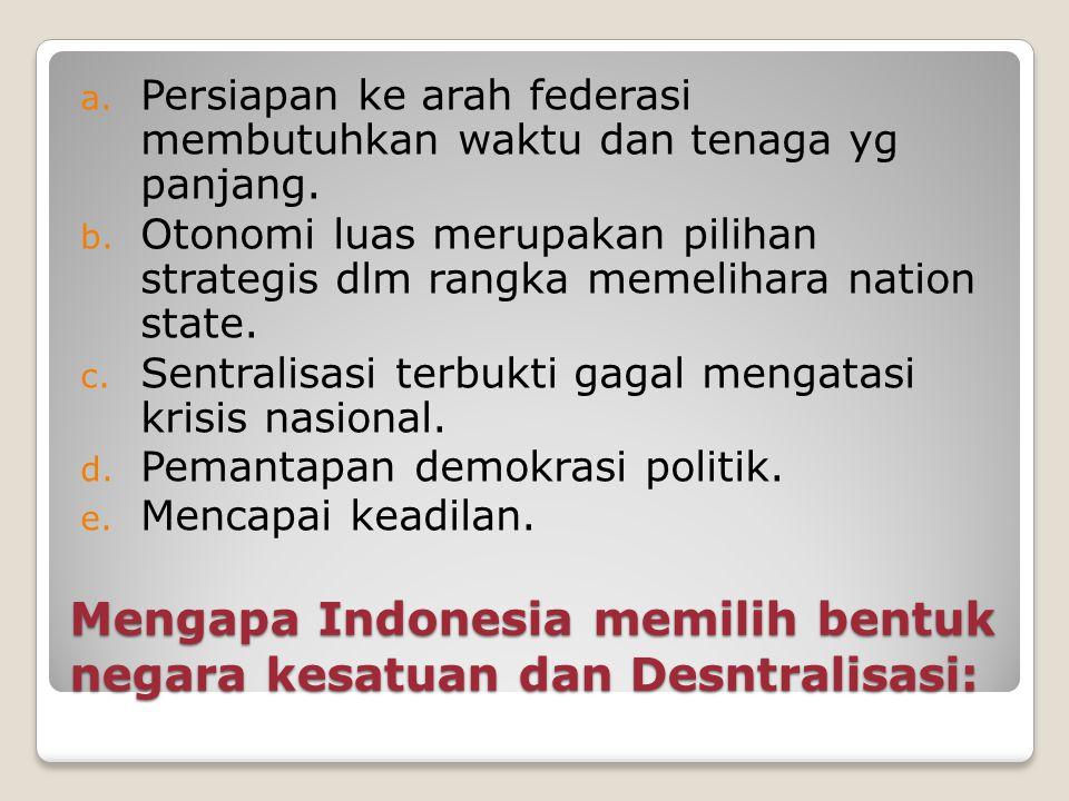Mengapa Indonesia memilih bentuk negara kesatuan dan Desntralisasi: