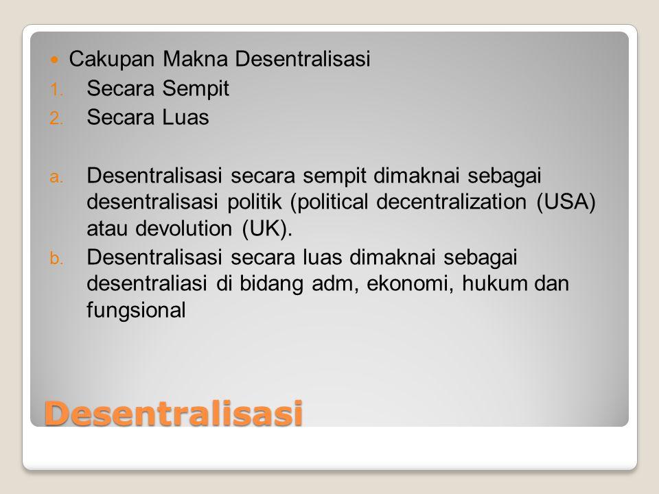 Desentralisasi Cakupan Makna Desentralisasi Secara Sempit Secara Luas