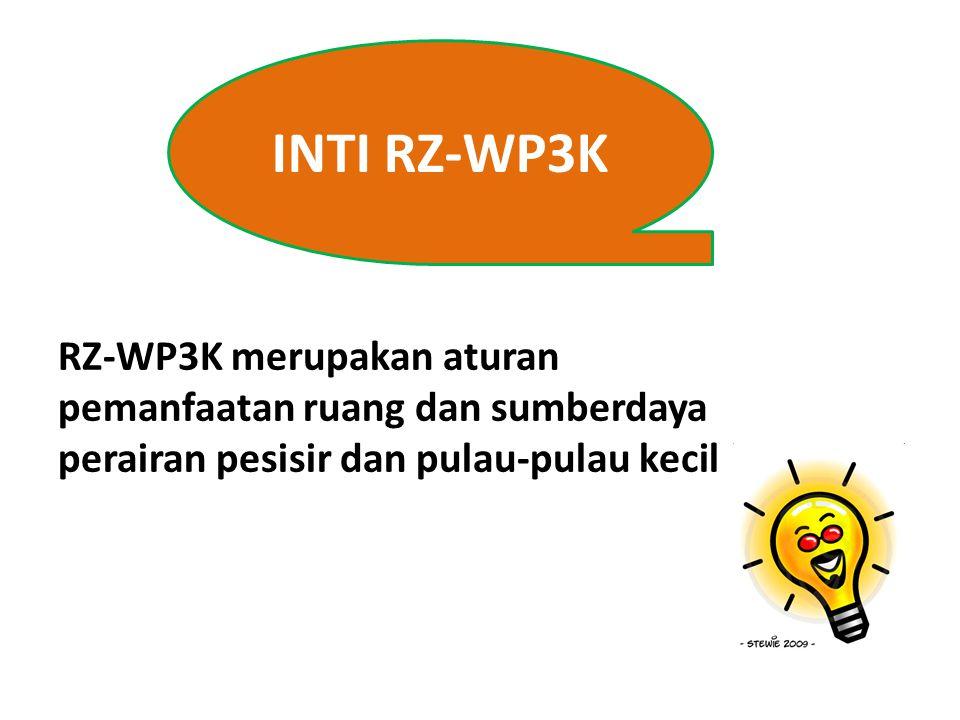 INTI RZ-WP3K RZ-WP3K merupakan aturan pemanfaatan ruang dan sumberdaya perairan pesisir dan pulau-pulau kecil.