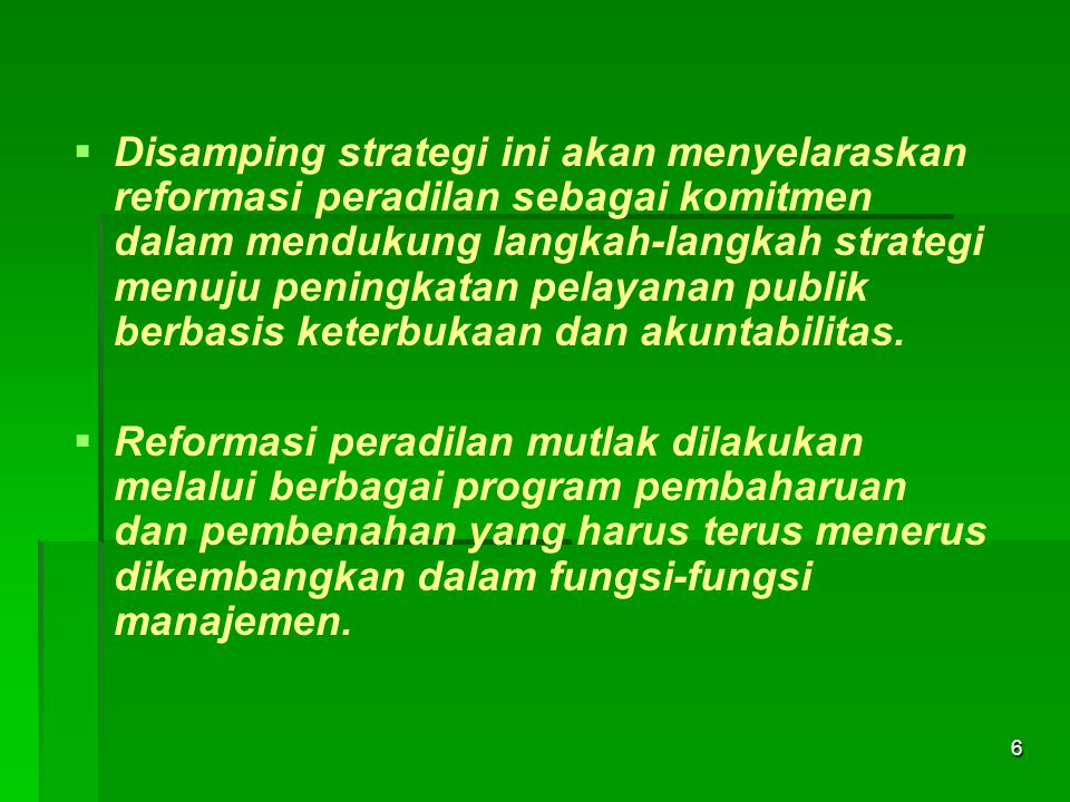 Disamping strategi ini akan menyelaraskan reformasi peradilan sebagai komitmen dalam mendukung langkah-langkah strategi menuju peningkatan pelayanan publik berbasis keterbukaan dan akuntabilitas.