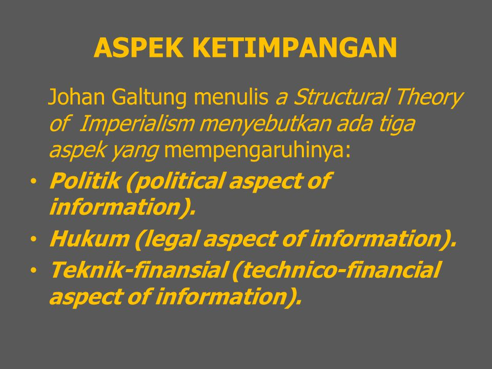ASPEK KETIMPANGAN Johan Galtung menulis a Structural Theory of Imperialism menyebutkan ada tiga aspek yang mempengaruhinya: