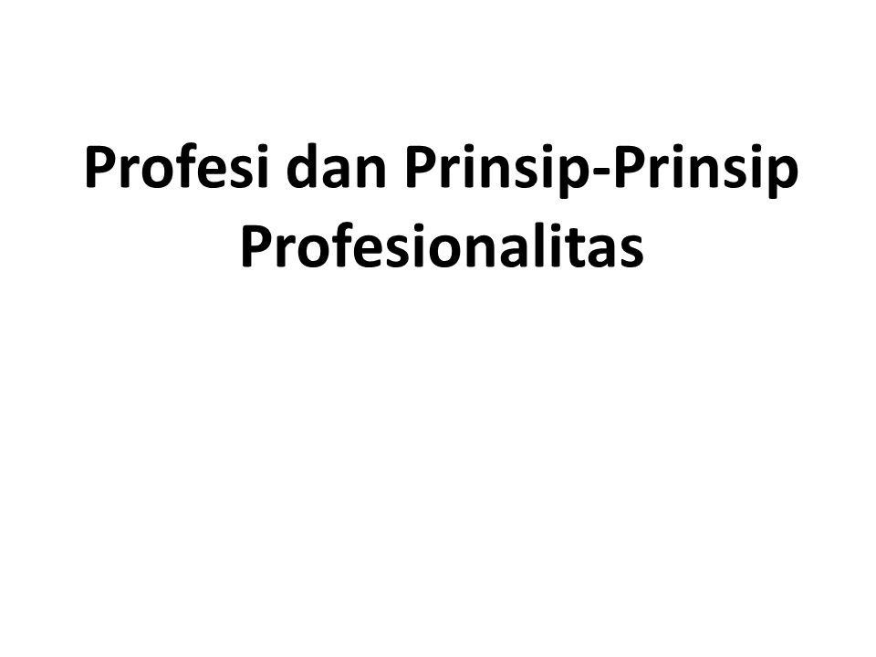 Profesi dan Prinsip-Prinsip Profesionalitas
