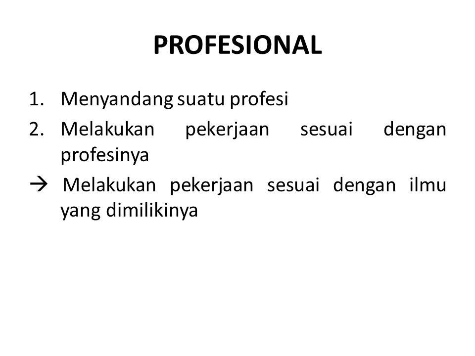 PROFESIONAL Menyandang suatu profesi