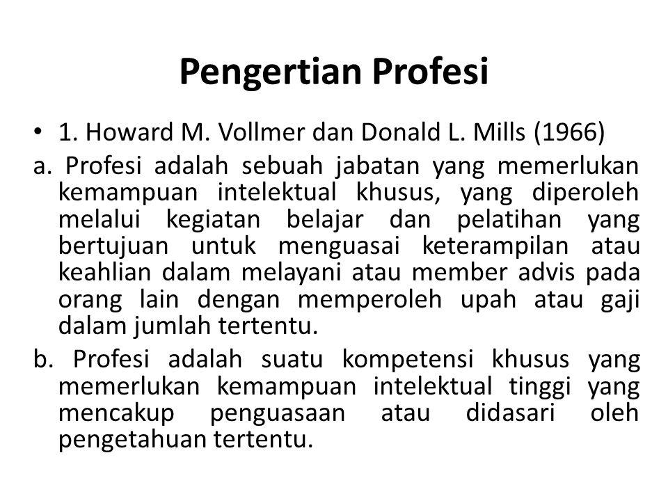 Pengertian Profesi 1. Howard M. Vollmer dan Donald L. Mills (1966)