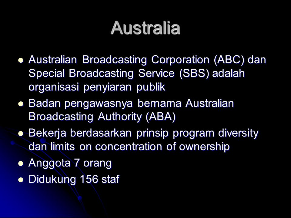 Australia Australian Broadcasting Corporation (ABC) dan Special Broadcasting Service (SBS) adalah organisasi penyiaran publik.