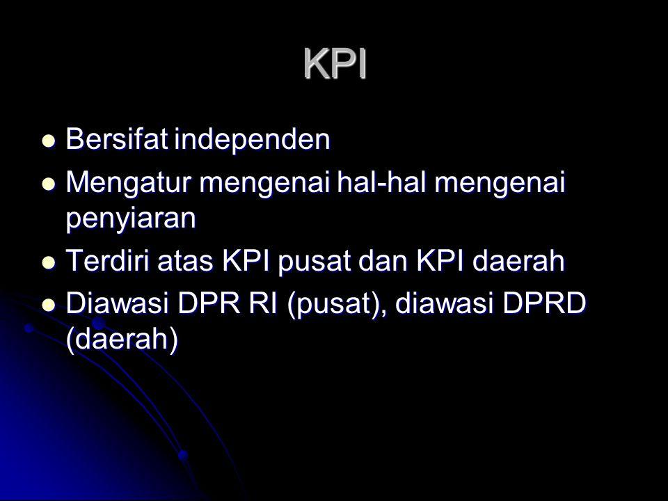 KPI Bersifat independen Mengatur mengenai hal-hal mengenai penyiaran