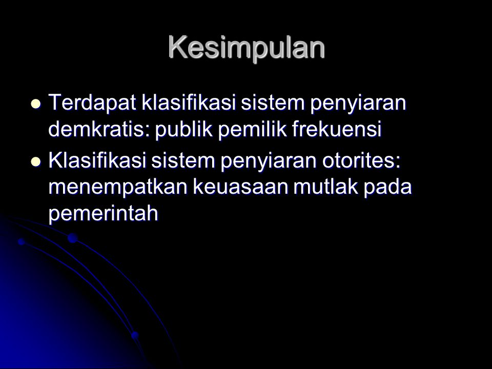 Kesimpulan Terdapat klasifikasi sistem penyiaran demkratis: publik pemilik frekuensi.