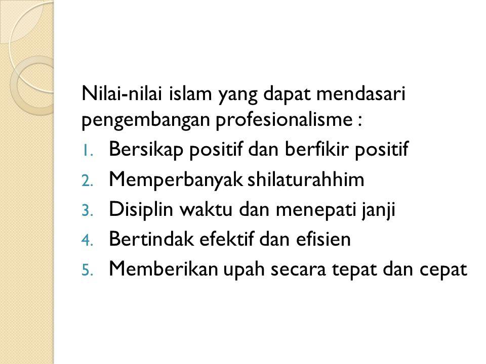 Nilai-nilai islam yang dapat mendasari pengembangan profesionalisme :