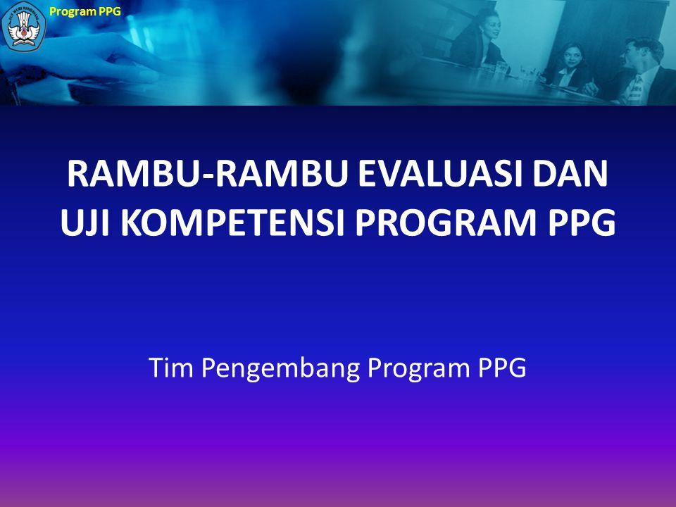 RAMBU-RAMBU EVALUASI DAN UJI KOMPETENSI PROGRAM PPG
