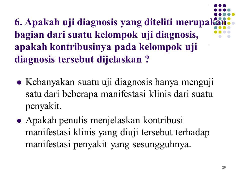 6. Apakah uji diagnosis yang diteliti merupakan bagian dari suatu kelompok uji diagnosis, apakah kontribusinya pada kelompok uji diagnosis tersebut dijelaskan