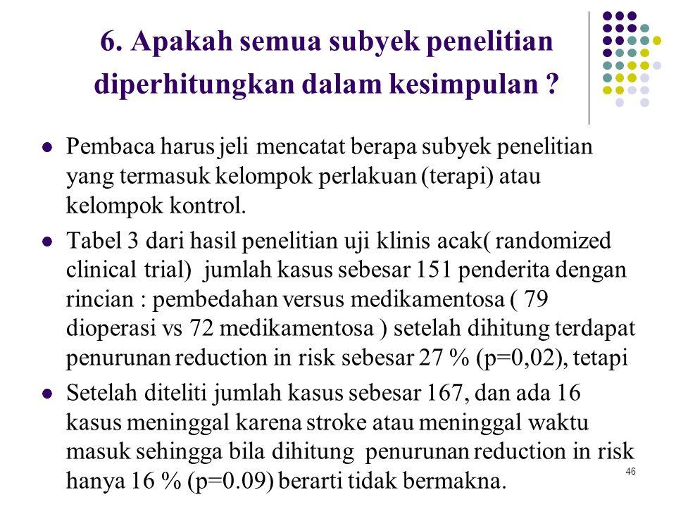 6. Apakah semua subyek penelitian diperhitungkan dalam kesimpulan
