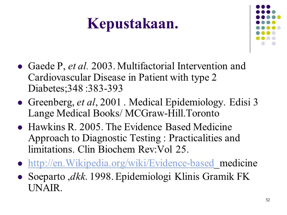 Kepustakaan. Gaede P, et al. 2003. Multifactorial Intervention and Cardiovascular Disease in Patient with type 2 Diabetes;348 :383-393.