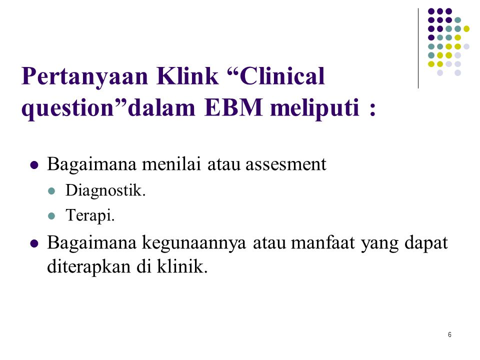 Pertanyaan Klink Clinical question dalam EBM meliputi :