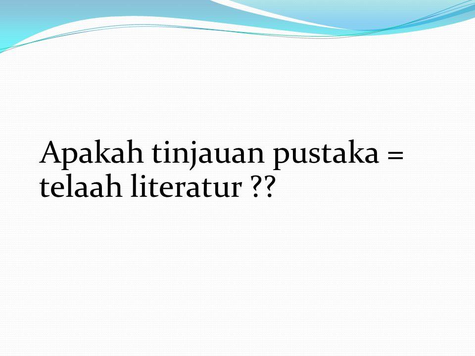 Apakah tinjauan pustaka = telaah literatur