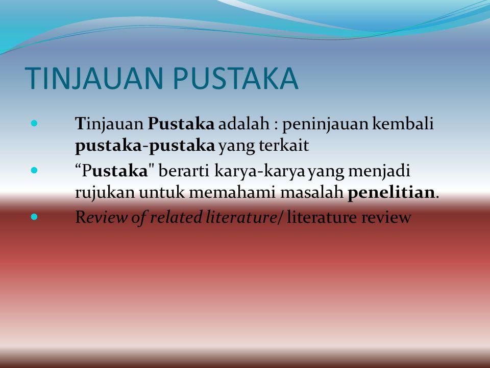 TINJAUAN PUSTAKA Tinjauan Pustaka adalah : peninjauan kembali pustaka-pustaka yang terkait.