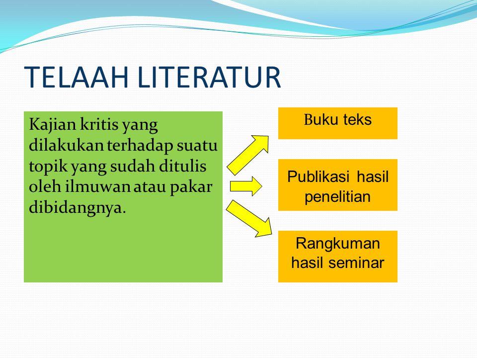 TELAAH LITERATUR Buku teks. Kajian kritis yang dilakukan terhadap suatu topik yang sudah ditulis oleh ilmuwan atau pakar dibidangnya.