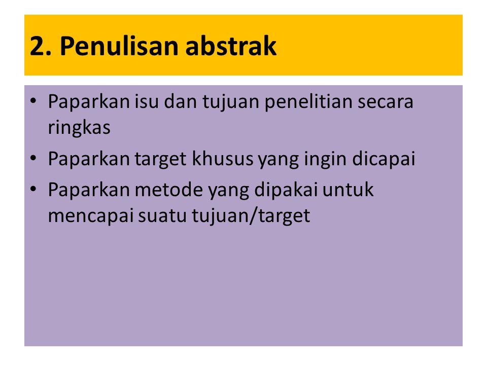 2. Penulisan abstrak Paparkan isu dan tujuan penelitian secara ringkas