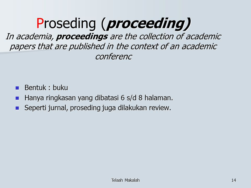 Proseding (proceeding) In academia, proceedings are the collection of academic papers that are published in the context of an academic conferenc