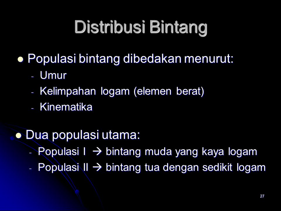 Distribusi Bintang Populasi bintang dibedakan menurut: