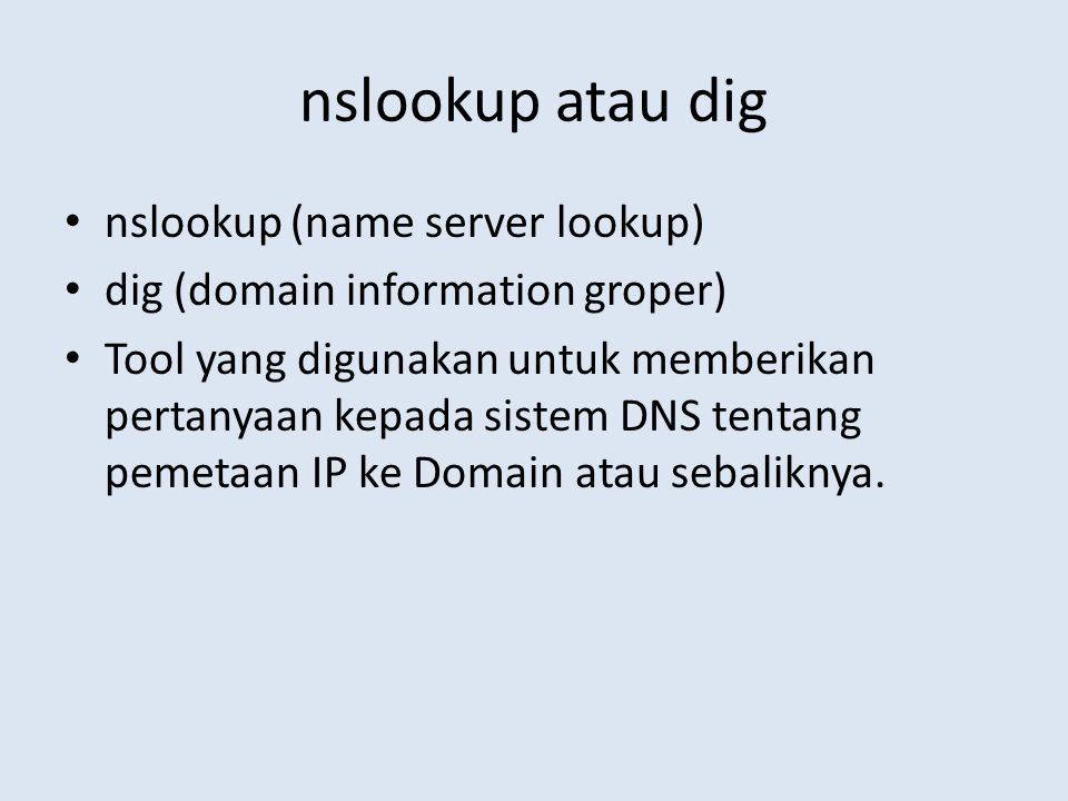nslookup atau dig nslookup (name server lookup)