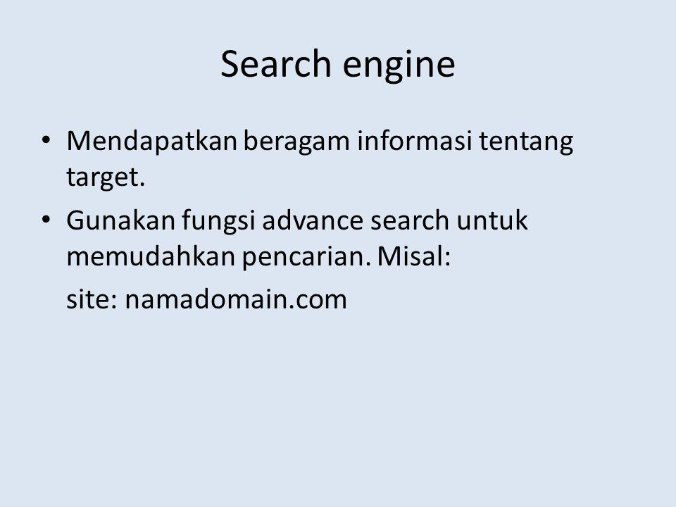 Search engine Mendapatkan beragam informasi tentang target.