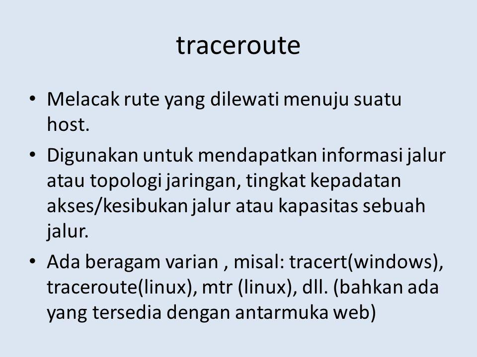 traceroute Melacak rute yang dilewati menuju suatu host.
