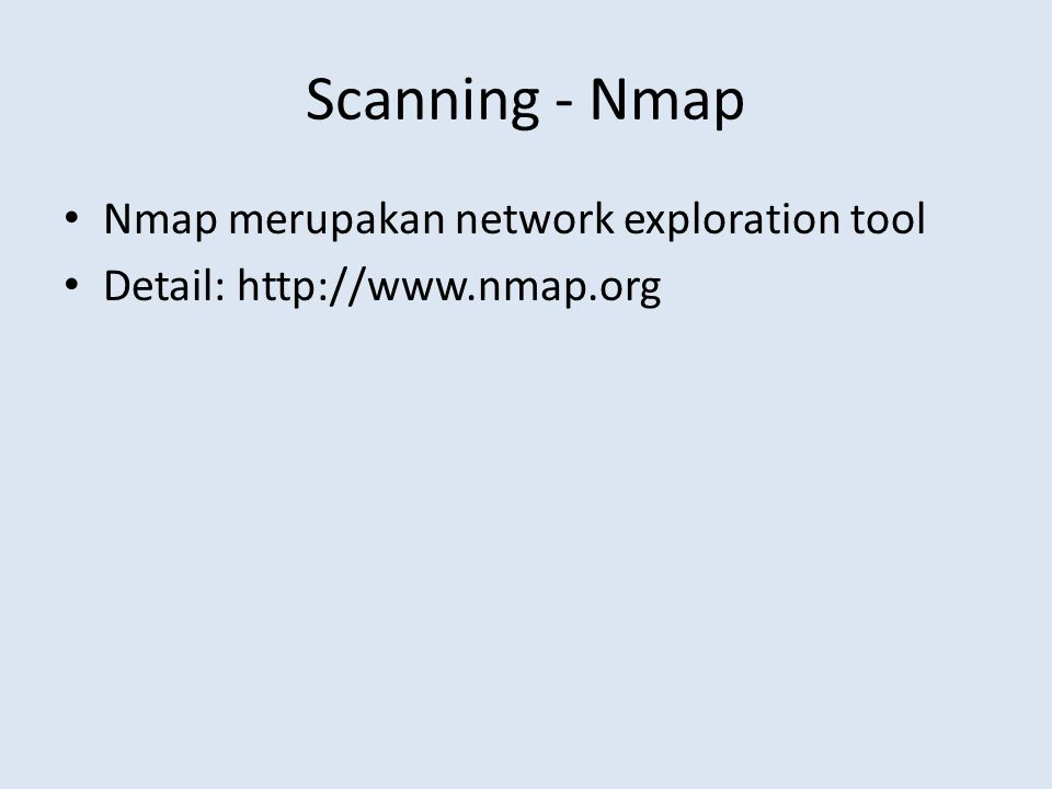 Scanning - Nmap Nmap merupakan network exploration tool