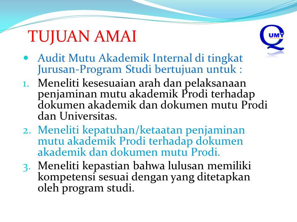 TUJUAN AMAI Audit Mutu Akademik Internal di tingkat Jurusan-Program Studi bertujuan untuk :
