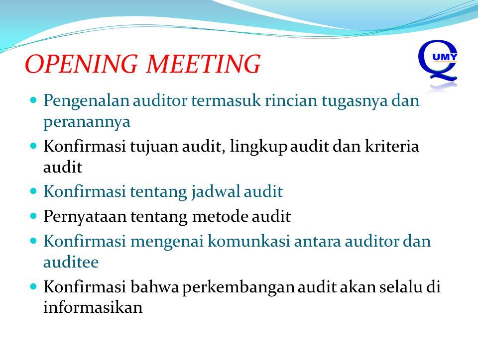 OPENING MEETING Pengenalan auditor termasuk rincian tugasnya dan peranannya. Konfirmasi tujuan audit, lingkup audit dan kriteria audit.