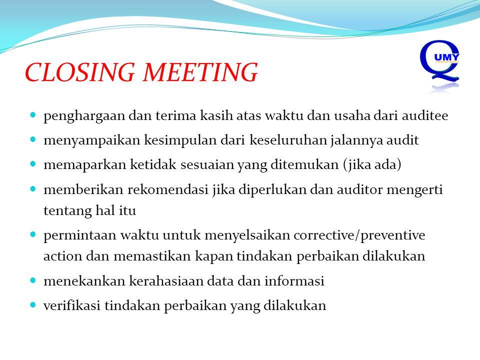 CLOSING MEETING penghargaan dan terima kasih atas waktu dan usaha dari auditee. menyampaikan kesimpulan dari keseluruhan jalannya audit.