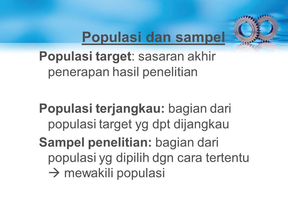 Populasi dan sampel Populasi target: sasaran akhir penerapan hasil penelitian. Populasi terjangkau: bagian dari populasi target yg dpt dijangkau.