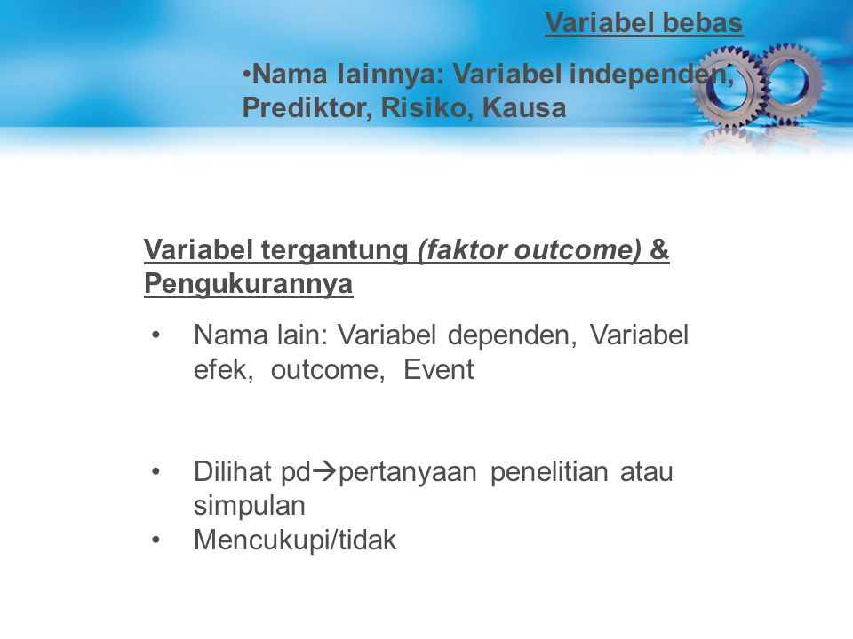 Variabel bebas Nama lainnya: Variabel independen, Prediktor, Risiko, Kausa. Variabel tergantung (faktor outcome) & Pengukurannya.
