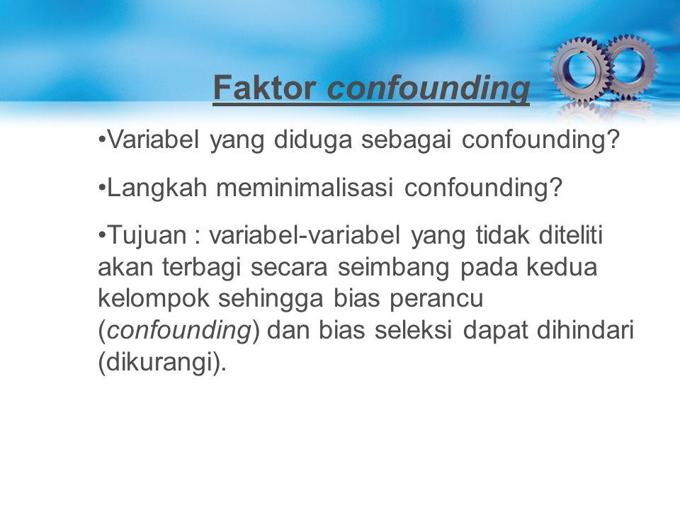 Faktor confounding Variabel yang diduga sebagai confounding