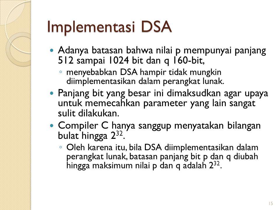 Implementasi DSA Adanya batasan bahwa nilai p mempunyai panjang 512 sampai 1024 bit dan q 160-bit,