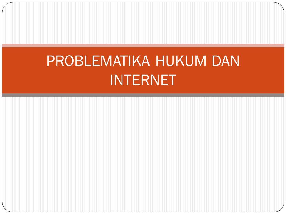 PROBLEMATIKA HUKUM DAN INTERNET