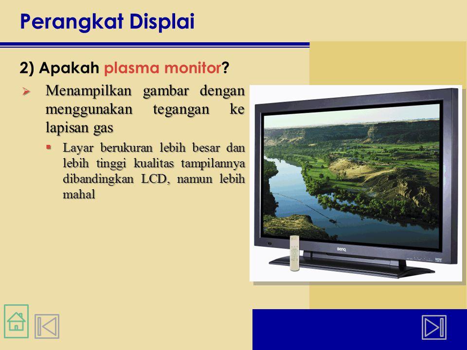 Perangkat Displai 2) Apakah plasma monitor