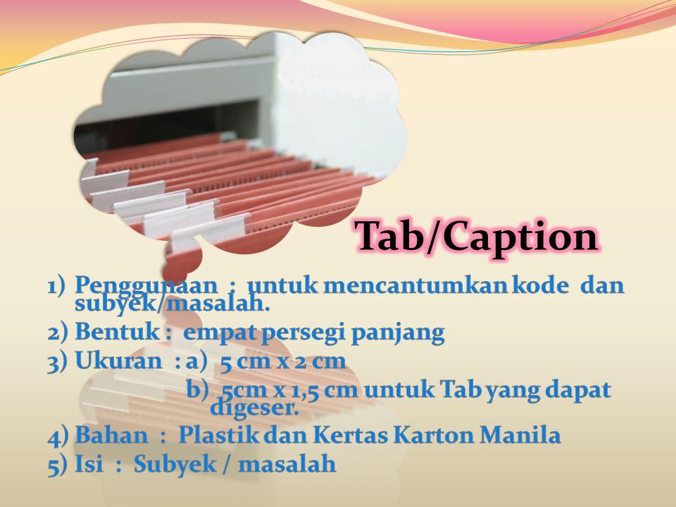 Tab/Caption 1) Penggunaan : untuk mencantumkan kode dan subyek/masalah. 2) Bentuk : empat persegi panjang.