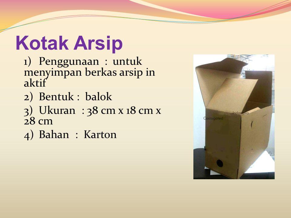 Kotak Arsip 1) Penggunaan : untuk menyimpan berkas arsip in aktif