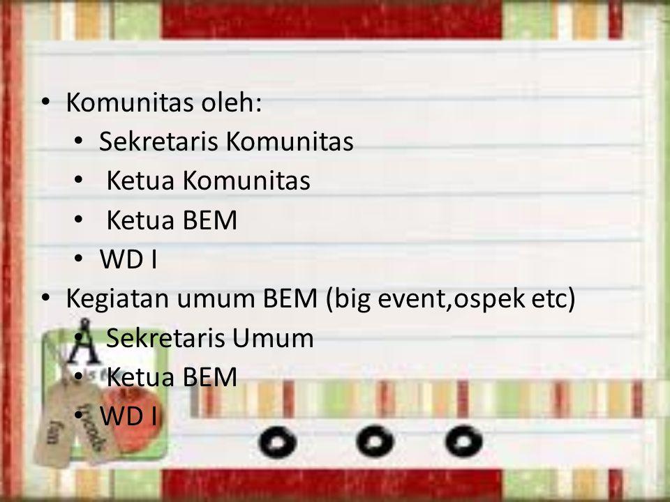 Komunitas oleh: Sekretaris Komunitas. Ketua Komunitas. Ketua BEM. WD I. Kegiatan umum BEM (big event,ospek etc)